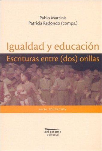 Igualdad y Educacion. Escrituras Entre (DOS) Orillas
