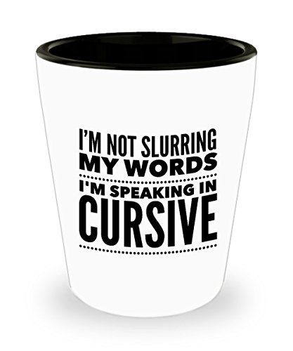 Funny Shot Glass – I'm Not Slurring My Words I'm Speaking In Cursive – Fun Gift Idea for Men and Women, 1.5 Oz. - Face Glasses My How Look On