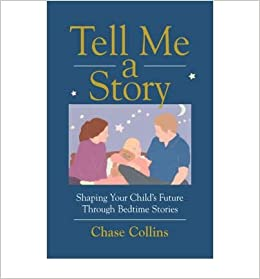 [ Tell Me a Story: Shaping Your Child's Future Through Bedtime Stories [ TELL ME A STORY: SHAPING YOUR CHILD'S FUTURE THROUGH BEDTIME STORIES BY Collins, Chase ( Author ) Sep-11-2007[ TELL ME A STORY: SHAPING YOUR CHILD'S FUTURE THROUGH BEDTIME STORIES [ TELL ME A STORY: SHAPING YOUR CHILD'S FUTURE THROUGH BEDTIME STORIES BY COLLINS, CHASE ( AUTHOR ) SEP-11-2007 ] By Collins, Chase ( Author )Sep-11-2007 By Collins, Chase ( Author ) 2007 ]