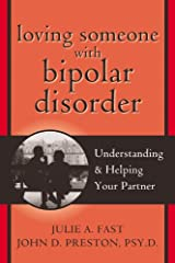 Loving Someone with Bipolar Disorder: Understanding and Helping Your Partner Paperback