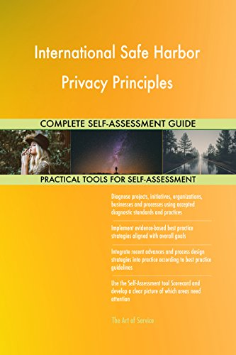 International Safe Harbor Privacy Principles All-Inclusive Self-Assessment - More than 690 Success Criteria, Instant Visual Insights, Spreadsheet Dashboard, Auto-Prioritized for Quick - International Harbor
