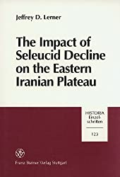 The impact of Seleucid decline on the Eastern Iranian Plateau: The foundations of Arsacid Parthia and Graeco-Bactria (Historia)