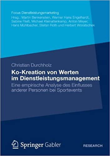 Ko-Kreation von Werten im Dienstleistungsmanagement: Eine Empirische Analyse des Einflusses Anderer Personen bei Sportevents (Fokus Dienstleistungsmarketing) (German Edition)