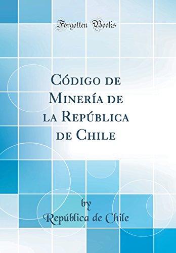 Codigo de Mineria de la Republica de Chile (Classic Reprint) (Spanish Edition) [Republica de Chile] (Tapa Dura)