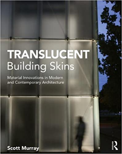 Translucent Building Skins: Material Innovations in Modern and ...