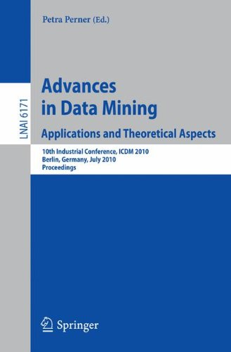 Advances in Data Mining: Applications and Theoretical Aspects: 10th Industrial Conference, ICDM 2010, Berlin, Germany, July 12-14, 2010. Proceedings (Lecture Notes in Computer Science) by Petra Perner