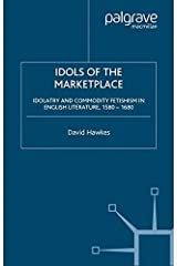 Idols of the Marketplace: Idolatry and Commodity Fetishism in English Literature, 1580-1680 (Early Modern Cultural Studies 1500–1700)