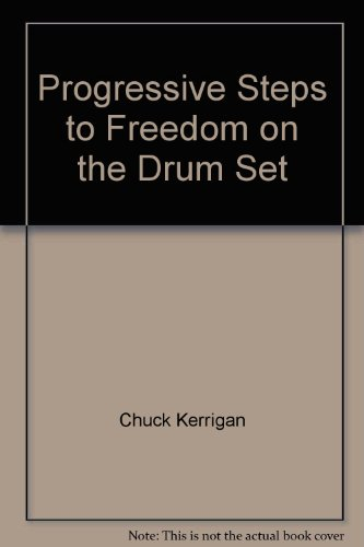 (Progressive Steps to Freedom on the Drum Set)