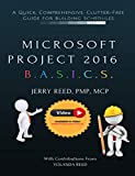 Microsoft Project B.A.S.I.C.S.: A Quick, Comprehensive, Clutter-free Guide for Building Schedules