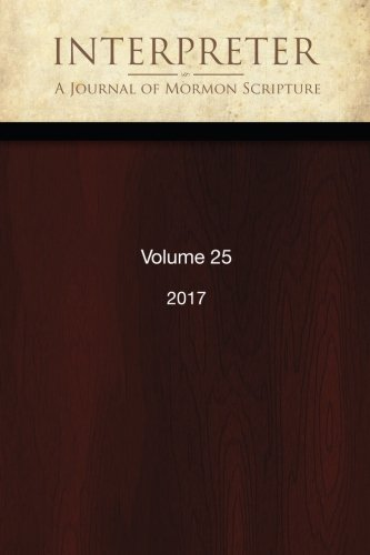 Interpreter: A Journal of Mormon Scripture, Volume 25 (2017)