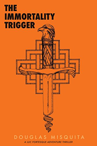 The Immortality Trigger - a Luc Fortesque Adventure Thriller by [Misquita, Douglas]