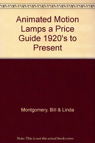 Animated Motion Lamps: A Price Guide, 1920s to Present (Lamp Prices)