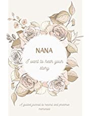 Nana I Want To Hear Your Story: 101 Questions For Your Nana To Share Her Life & Thoughts - Nana Guided Question Journal To Preserve Memories - Nana Keepsake & Memory Journal