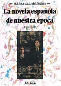 La novela española de nuestra época: La Novela Espanola De Nuestra Epoca (Literatura - Biblioteca Básica De Literatura - Serie «General»)