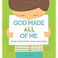 God Made All of Me: A Book to Help Children Protect Their Bodies