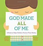 God Made Every Part of You! It's easy to convey the message to children that their bodies or particular parts of their bodies are shameful. This misconception fuels confusion, embarrassment, and secrecy, and often prevents children from recog...