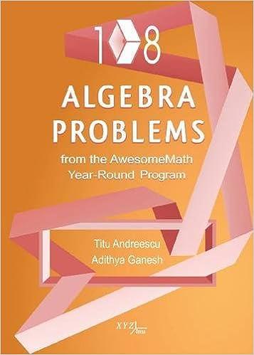 Amazon Com 108 Algebra Problems From The Awesomemath Year Round Program Xyz Series 9780988562271 Andreescu Titu Ganesh Adithya Books