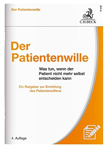 Der Patientenwille: Was tun, wenn der Patient nicht mehr selbst entscheiden kann?
