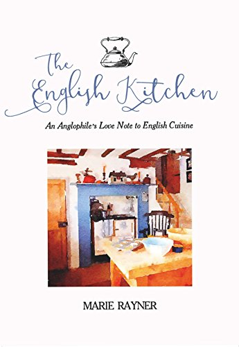 The English Kitchen: An Anglophile's Love Note to English Cuisine by Marie Rayner