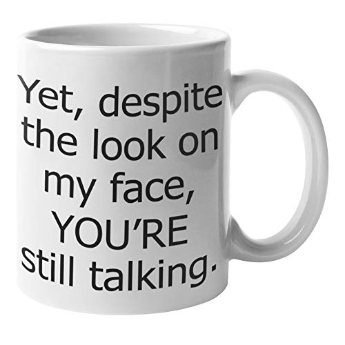Funny Coffee Mug - Despite The Look On My Face You're Still Talking Mug | Sarcastic Mugs, Sarcasm Mug - Funny Work Mug Cup, Boss Coffee Mugs | Novelty Coffe Mugs With Quotes - Funny Teacher Gifts