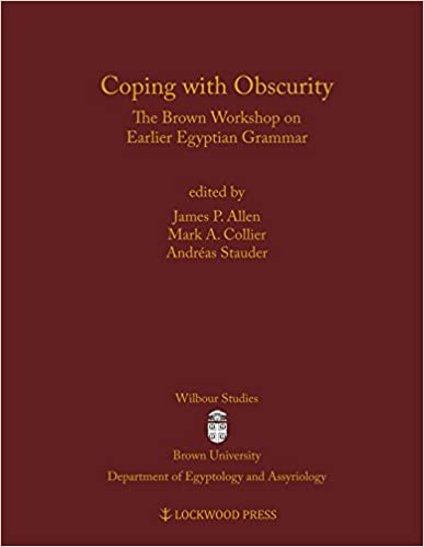 Coping with Obscurity: The Brown Workshop on Earlier Egyptian Grammar (Wilbour Studies in Egyptology and Assyriology)