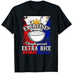 Exercise I Thought You Said Extra Rice Shirt Philippines Tee