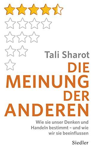 Die Meinung der anderen: Wie sie unser Denken und Handeln bestimmt - und wie wir sie beeinflussen (German Edition) by [Sharot, Tali]