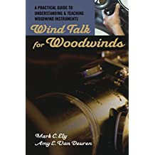 Wind Talk for Woodwinds: A Practical Guide to Understanding and Teaching Woodwind Instruments