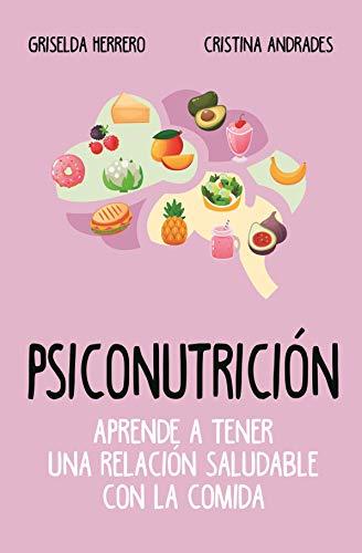 <Leering> ➻ Psiconutrición. Aprende a tener una relación saludable con la comida Autor Griselda Herrero Mart n – Plummovies.info