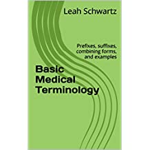 Basic Medical Terminology: Prefixes, suffixes, combining forms, and examples