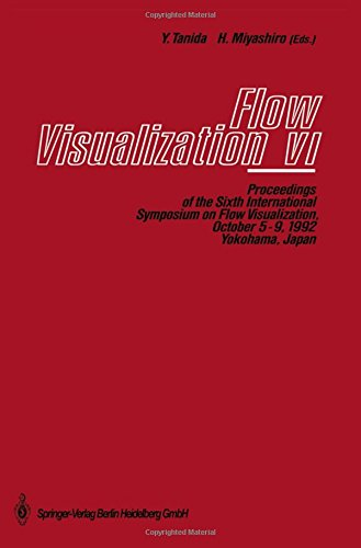 Flow Visualization VI: Proceedings of the Sixth International Symposium on Flow Visualization, October 5-9, 1992, Yokoha