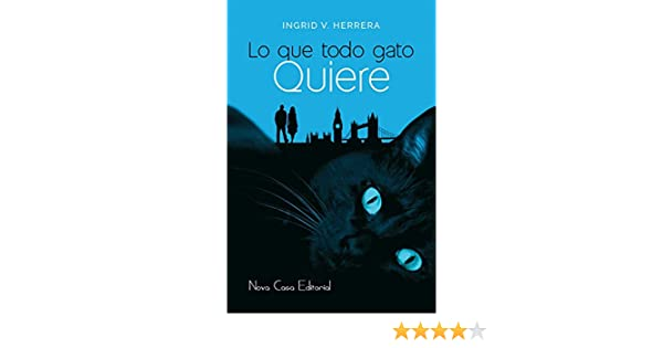 Lo que todo gato quiere: Ingrid V. Herrera: 9788416281770: Amazon.com: Books