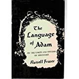 The Language of Adam : On the Limits and Systems of Discourse, Fraser, Russell A., 0231042566