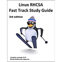 Linux RHCSA Fast Track Study Guide: The 3rd EDITION covers WELL OVER 100% of EX200 exam objectives for Red Hat Enterprise Linux 7 (RHEL 7)