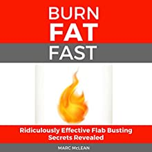 How to Burn Fat Fast: Ridiculously Effective Flab Busting Secrets Revealed Audiobook by Marc McLean Narrated by Evan Schmitt