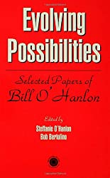 Evolving Possibilities: Selected Papers of Bill O'Hanlon: Selected Works of Bill O'Hanlon
