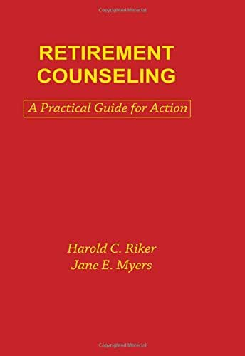 Retirement Counseling: A Practical Guide for Action (Death Education, Aging and Health Care)