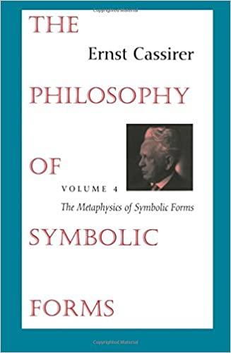 The Philosophy Of Symbolic Forms Volume 4 The Metaphysics Of