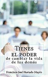 Tienes el poder de cambiar la vida de los demas (Spanish Edition)
