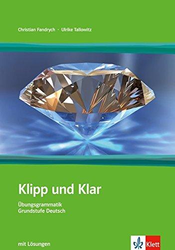 Klipp und Klar, Teil: A1/B1 mit Lösungen - Übungsgrammatik Grundstufe Deutsch in 99 Schritten