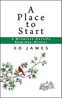 A Place to Start, A McIntyre Novella: Book One: Winter by [James, KD]