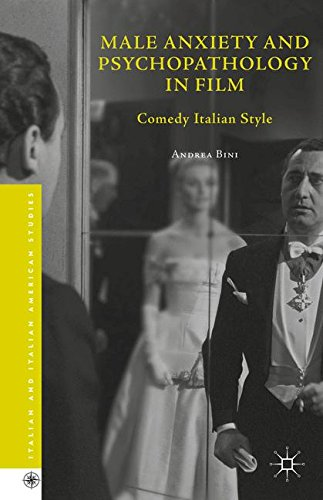Male Anxiety and Psychopathology in Film: Comedy Italian Style (Italian and Italian American Studies) by Andrea Bini