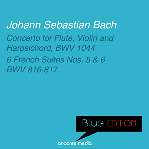 Blue Edition - Bach: Concerto for Flute, Violin and Harpsichord & 6 French Suites Nos. 5, 6