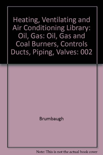 Audel Heating, Ventilating and Air Conditioning Library, Volume 2: Oil, Gas and Coal Burners, Controls Ducts, Piping, Va