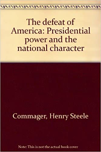 Defeat Of America - Presidential Power and National Character