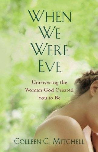 When We Were Eve: Uncovering the Woman God Created You to Be (God Were)