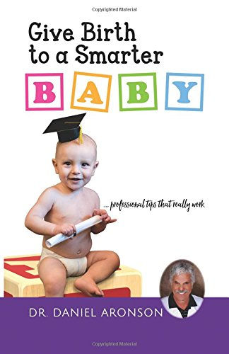 Download Give Birth to a Smarter Baby PDF