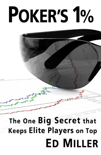 Poker's 1%: The One Big Secret That Keeps Elite Players On (Big Game Poker)