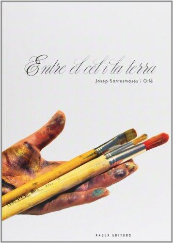 Descargar Libro Entre El Cel I La Terra Josep Santesmases I Ollé
