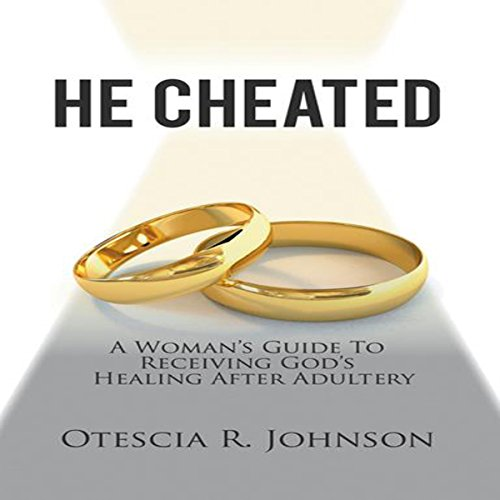 He Cheated: A Woman's Guide to Receiving God's Healing After Adultery - Otescia Johnson - Unabridged